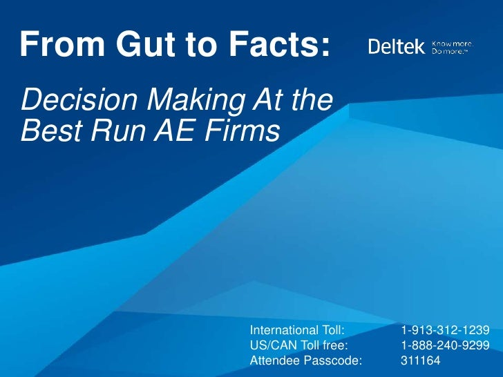 From Gut to Facts:Decision Making At theBest Run AE Firms                International Toll:   1-913-312-1239             ...