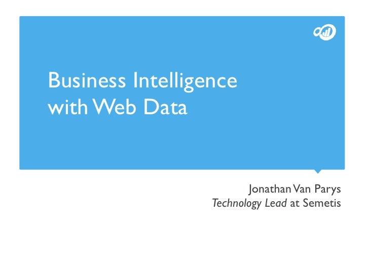 Business Intelligencewith Web Data                          Jonathan Van Parys                  Technology Lead at Semetis