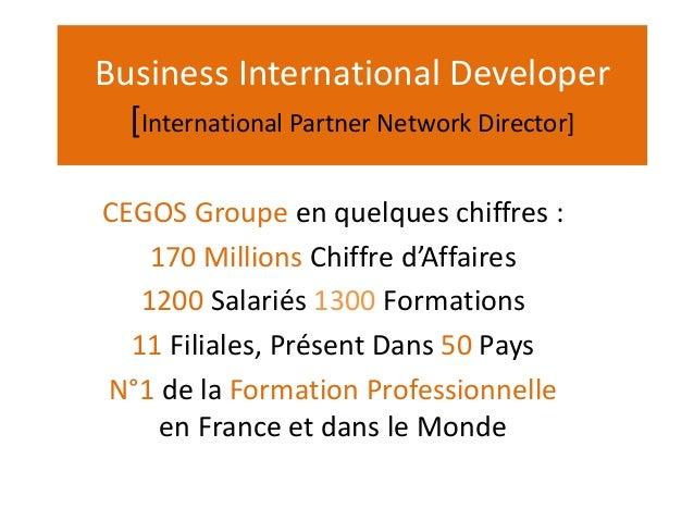 Business International Developer  [International Partner Network Director]  CEGOS Groupe en quelques chiffres :  170 Milli...