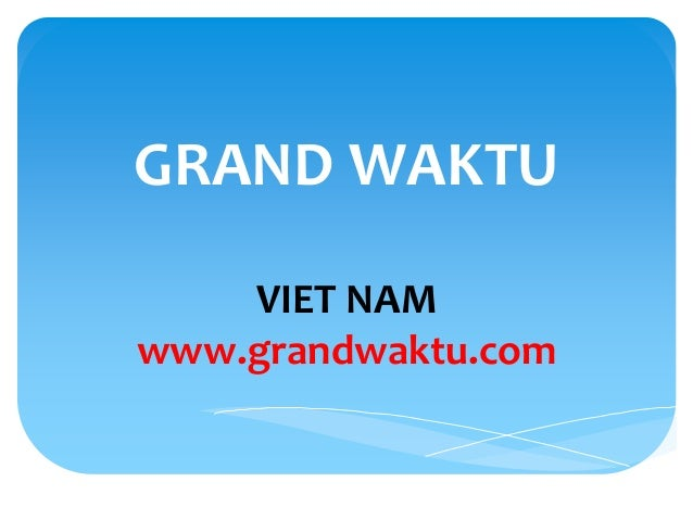 GRAND WAKTU    VIET NAMwww.grandwaktu.com