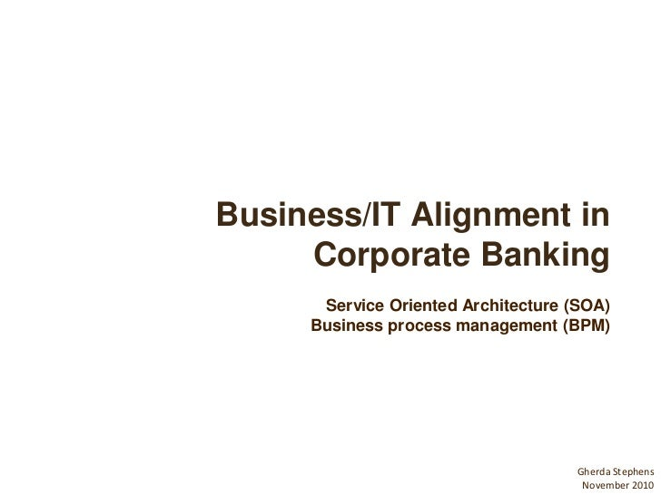 Business/IT Alignment in     Corporate Banking      Service Oriented Architecture (SOA)     Business process management (B...