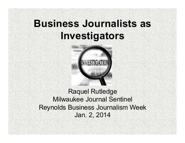 Business Journalists as Investigators  Raquel Rutledge Milwaukee Journal Sentinel Reynolds Business Journalism Week Jan. 2...