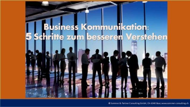© Sommer & Partner Consulting GmbH, CH-6340 Baar, www.sommer-consulting.ch Business Kommunikation: 5 Schritte zum besseren...