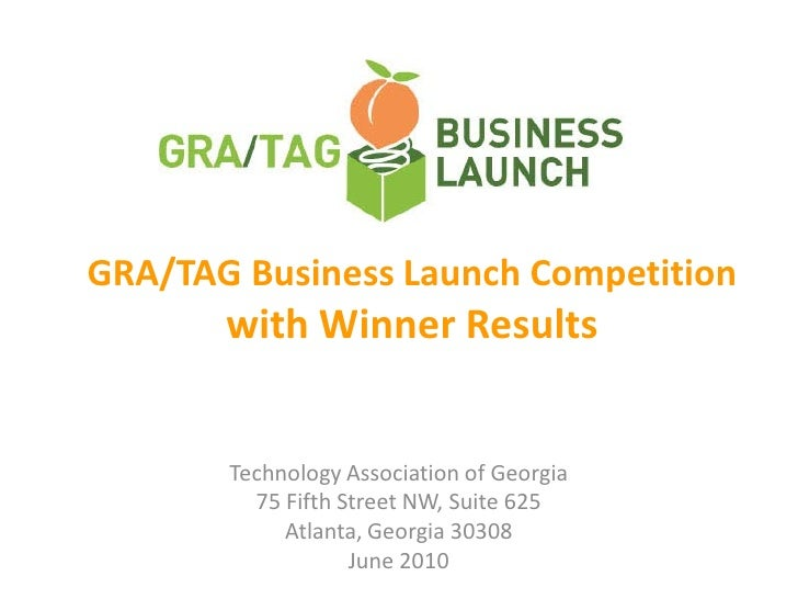 GRA/TAG Business Launch Competition  with Winner Results Technology Association of Georgia 75 Fifth Street NW, Suite 625 A...
