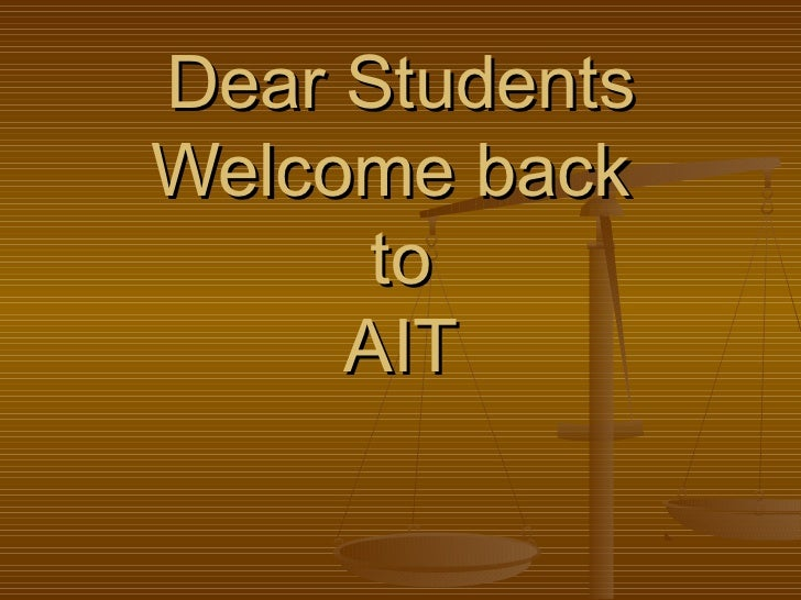 Dear StudentsWelcome back      to     AIT