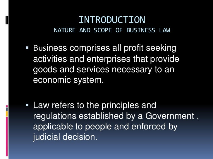INTRODUCTIONNATURE AND SCOPE OF BUSINESS LAW<br />Business comprises all profit seeking activities and enterprises that pr...