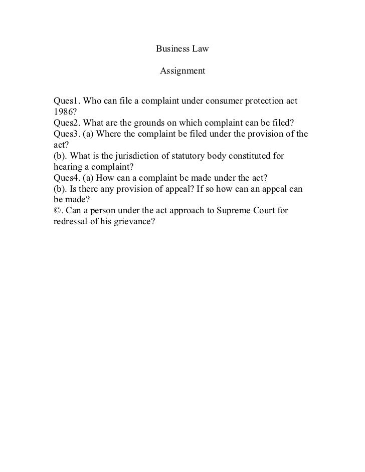 Business Law                           AssignmentQues1. Who can file a complaint under consumer protection act1986?Ques2. ...