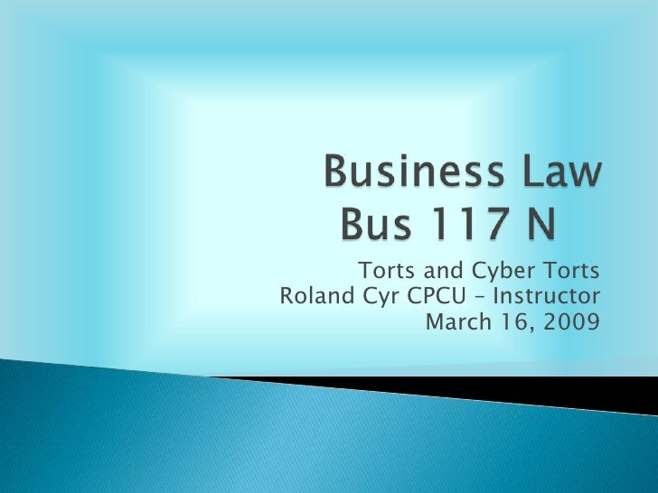 Torts and Cyber Torts Roland Cyr CPCU – Instructor             March 16, 2009