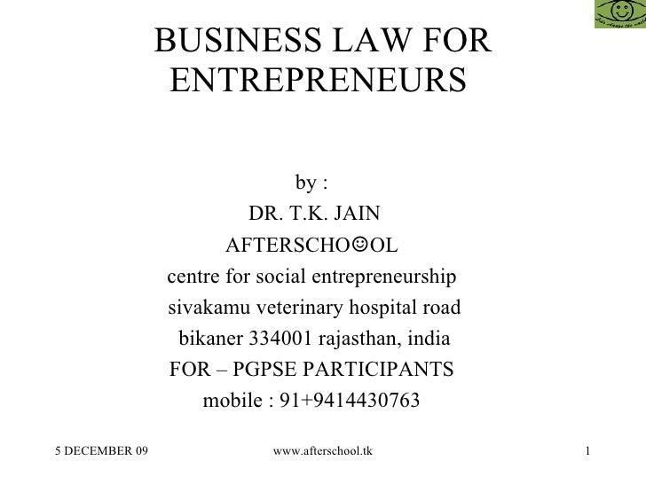 BUSINESS LAW FOR ENTREPRENEURS  by :  DR. T.K. JAIN AFTERSCHO ☺ OL  centre for social entrepreneurship  sivakamu veterinar...