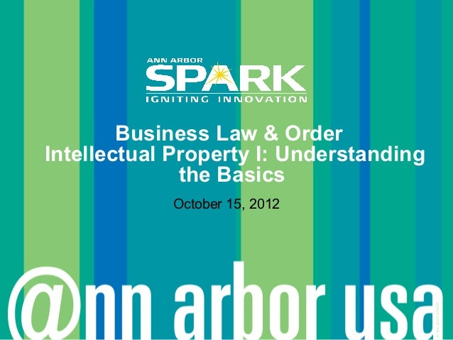 Business Law & OrderIntellectual Property I: Understanding              the Basics            October 15, 2012            ...