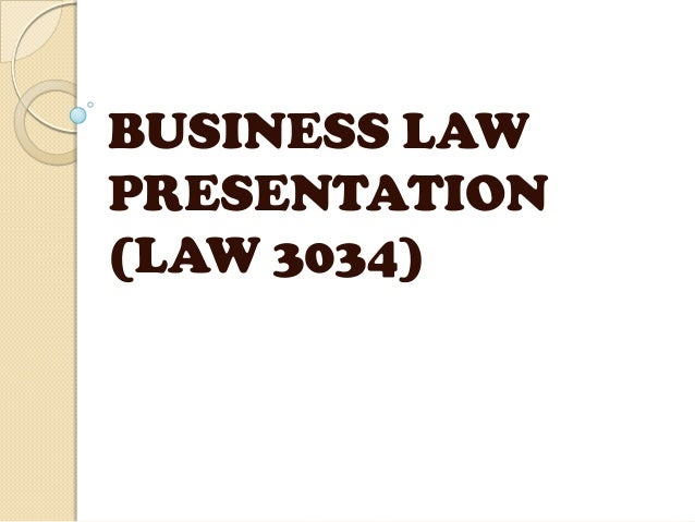 BUSINESS LAWPRESENTATION(LAW 3034)