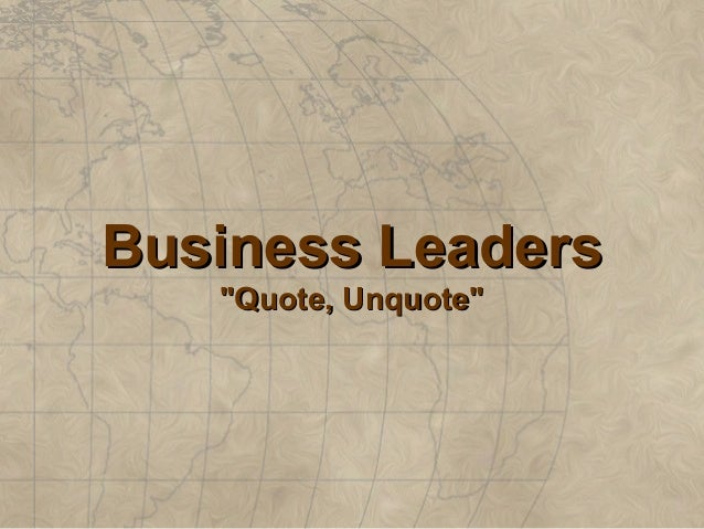 "Business LeadersBusiness Leaders ""Quote, Unquote""""Quote, Unquote"""