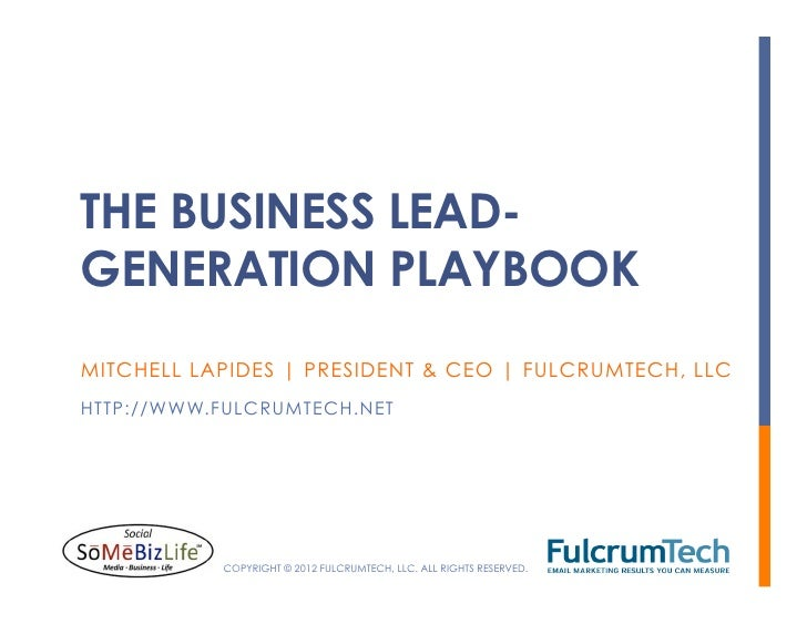 THE BUSINESS LEAD-GENERATION PLAYBOOKMITCHELL LAPIDES | PRESIDENT & CEO | FULCRUMTECH, LLCHTTP://WWW.FULCRUMTECH.NET      ...
