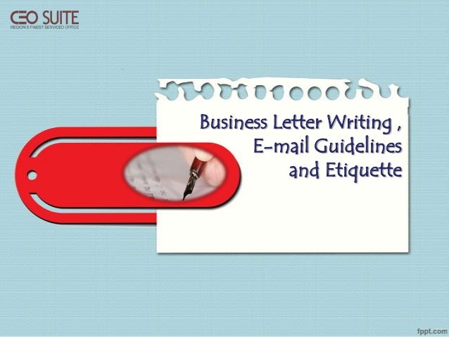 Business Letter Writing , E-mail Guidelines and Etiquette
