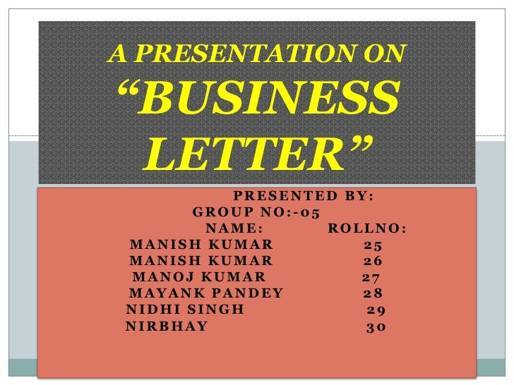 """A PRESENTATION ON """"BUSINESS LETTER""""       <br />                  PRESENTED BY:  <br />GROUP NO:-05      <br />           ..."""