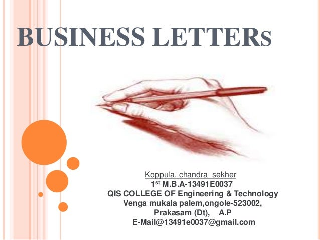 BUSINESS LETTERS  Koppula. chandra sekher 1st M.B.A-13491E0037 QIS COLLEGE OF Engineering & Technology Venga mukala palem,...