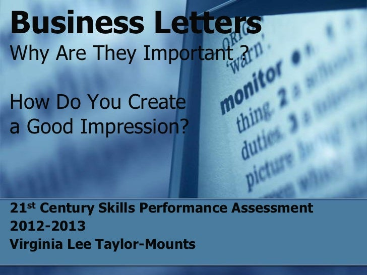 Business LettersWhy Are They Important ?How Do You Create a Good Impression?<br />21st Century Skills Performance Assessme...