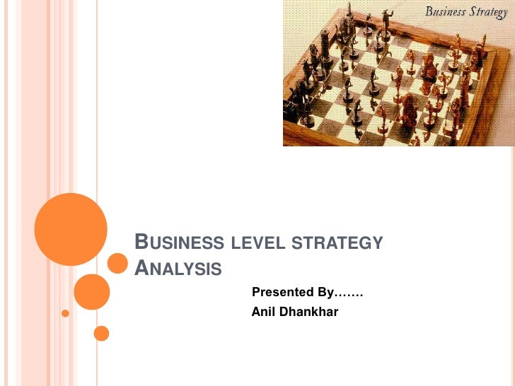 Business level strategy Analysis<br />                                 Presented By…….<br />                              ...