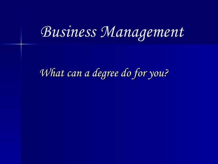 Business Management What can a degree do for you?