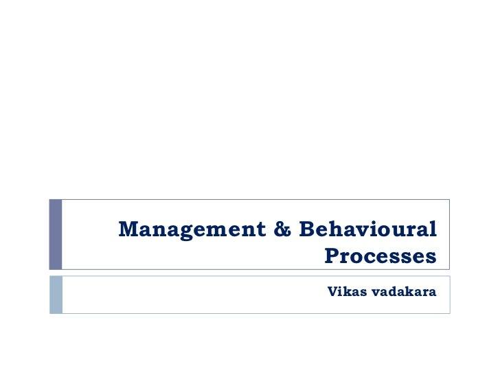 Management & Behavioural               Processes               Vikas vadakara