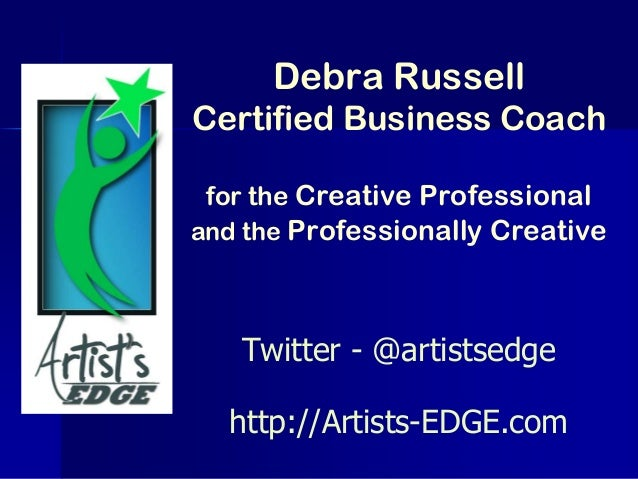 Debra Russell Certified Business Coach for the Creative Professional and the Professionally Creative Twitter - @artistsedg...