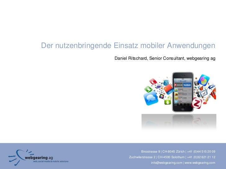 Der nutzenbringende Einsatz mobiler Anwendungen                   Daniel Ritschard, Senior Consultant, webgearing ag      ...
