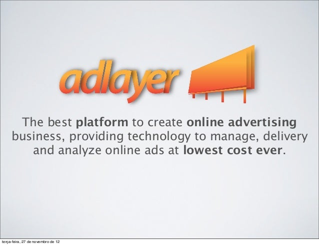 The best platform to create online advertising     business, providing technology to manage, delivery        and analyze o...