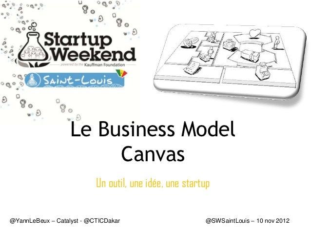 Le Business Model                        Canvas                           Un outil, une idée, une startup@YannLeBeux – Cat...