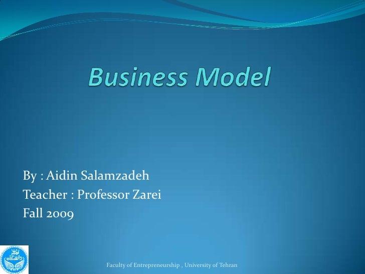 By : Aidin Salamzadeh Teacher : Professor Zarei Fall 2009                  Faculty of Entrepreneurship , University of Teh...