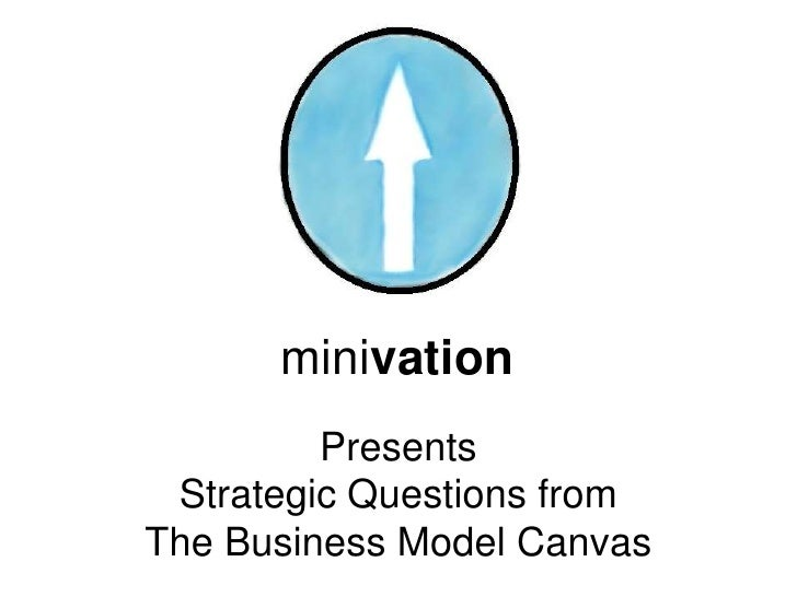 minivation         Presents Strategic Questions fromThe Business Model Canvas
