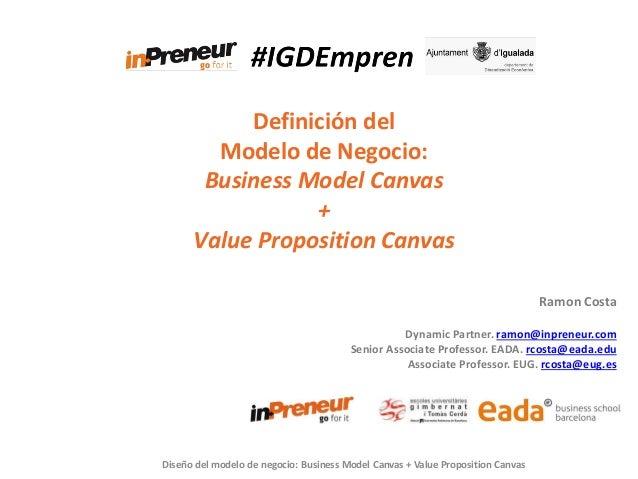 Diseño del modelo de negocio: Business Model Canvas + Value Proposition Canvas Ramon Costa Dynamic Partner. ramon@inpreneu...