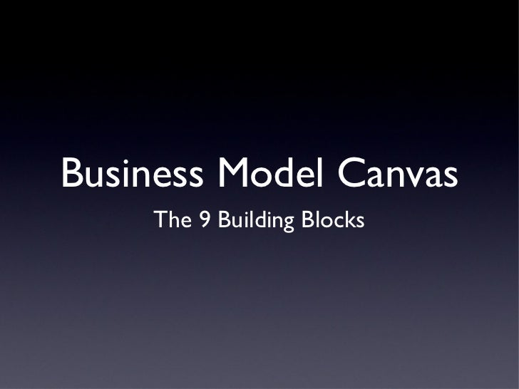Business Model Canvas    The 9 Building Blocks