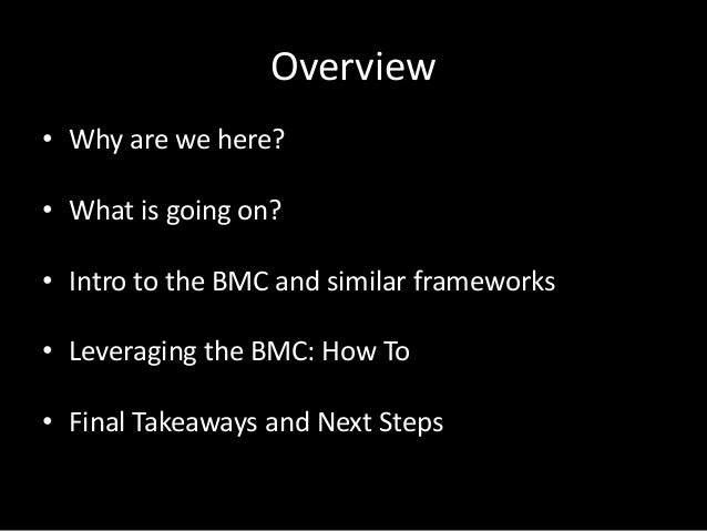 Overview• Why are we here?• What is going on?• Intro to the BMC and similar frameworks• Leveraging the BMC: How To• Final ...