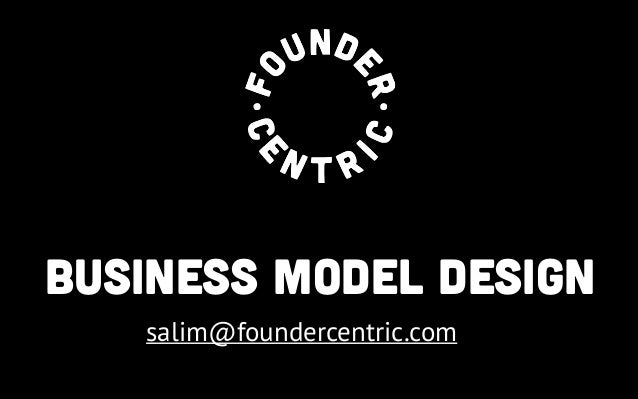 Founder Business Model Centric  Design  salim@foundercentric.com