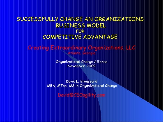 SUCCESSFULLY CHANGE AN ORGANIZATIONS           BUSINESS MODEL                         FOR        COMPETITIVE ADVANTAGE   C...
