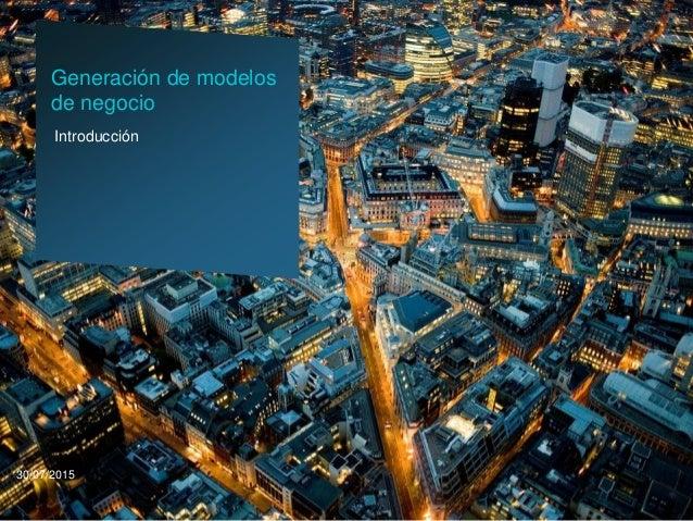Introducción Generación de modelos de negocio 30/07/2015