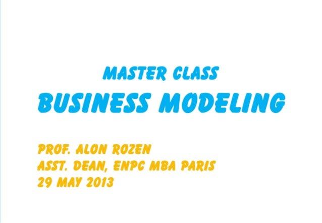 Master Class:Business ModelingProf.Alon RozenENPC MBA Paris29 May 2013