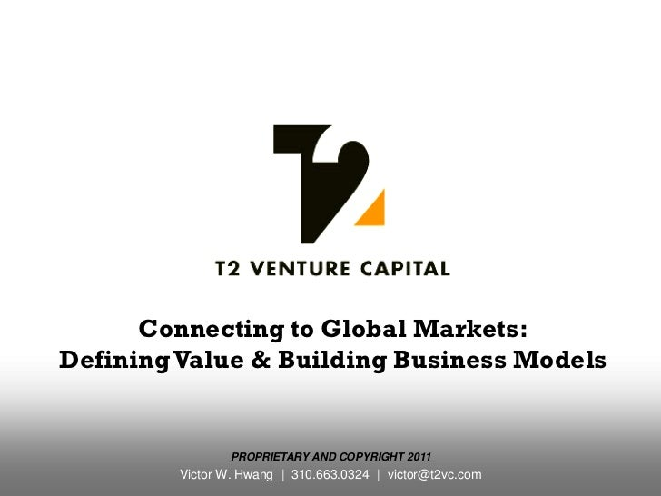 Connecting to Global Markets:Defining Value & Building Business Models                PROPRIETARY AND COPYRIGHT 2011      ...