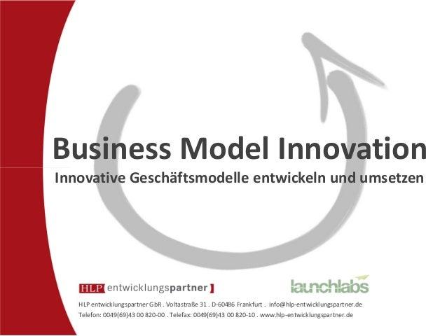 Business Model InnovationInnovative Geschäftsmodelle entwickeln und umsetzen   HLP entwicklungspartner GbR . Voltastraße 3...