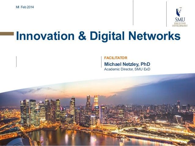 MI Feb 2014  Innovation & Digital Networks FACILITATOR  Michael Netzley, PhD Academic Director, SMU ExD