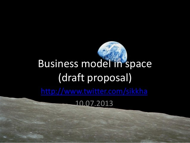 Business model in space (draft proposal) http://www.twitter.com/sikkha 10.07.2013