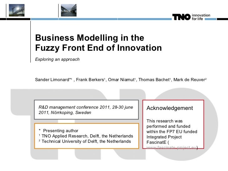 Business Modelling in the  Fuzzy Front End of Innovation Exploring an approach Sander Limonard* 1  , Frank Berkers 1 , Oma...