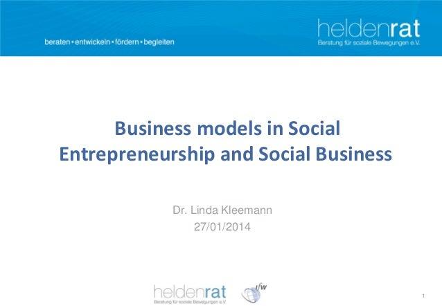 Business models in Social Entrepreneurship and Social Business Dr. Linda Kleemann 27/01/2014  1