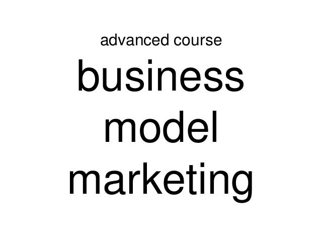 advanced course  business model marketing