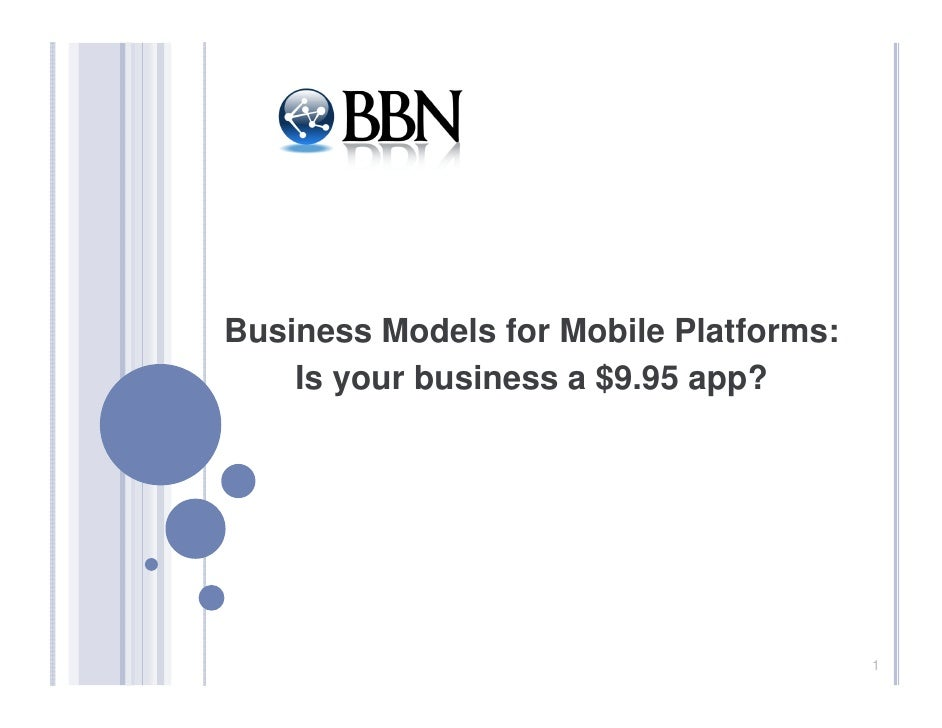 Business Models for Mobile Platforms:    Is your business a $9.95 app?                                        1
