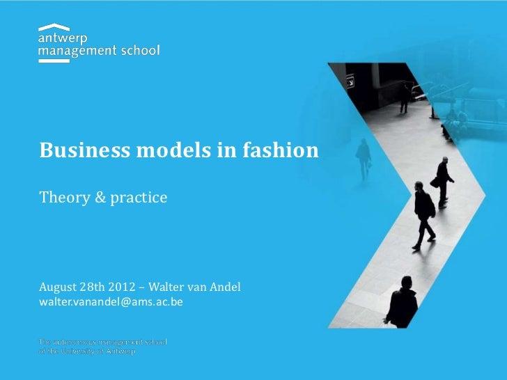 Business models in fashionTheory & practiceAugust 28th 2012 – Walter van Andelwalter.vanandel@ams.ac.be