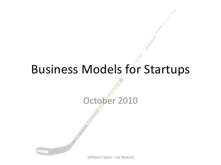 Business Models for Startups<br />October 2010<br />SoftBank Capital – Joe Medved<br />