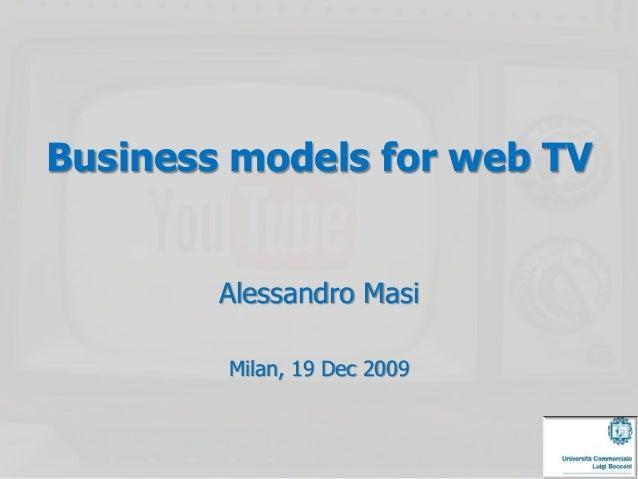 Business models for web TV        Alessandro Masi        Milan, 19 Dec 2009