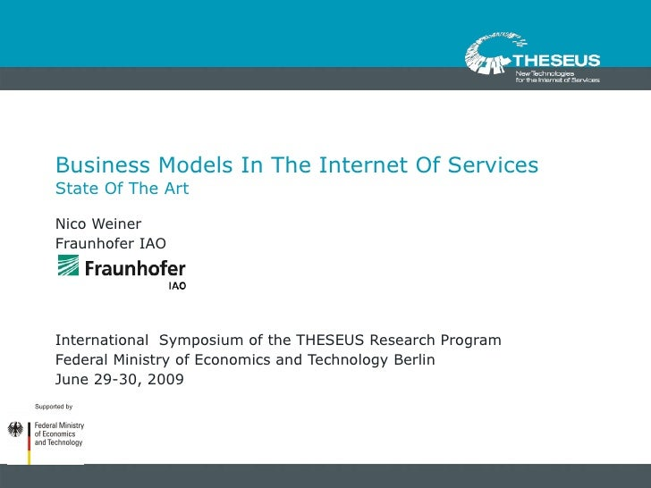 Business Models In The Internet Of Services  State Of The Art Nico Weiner Fraunhofer IAO International  Symposium of the T...