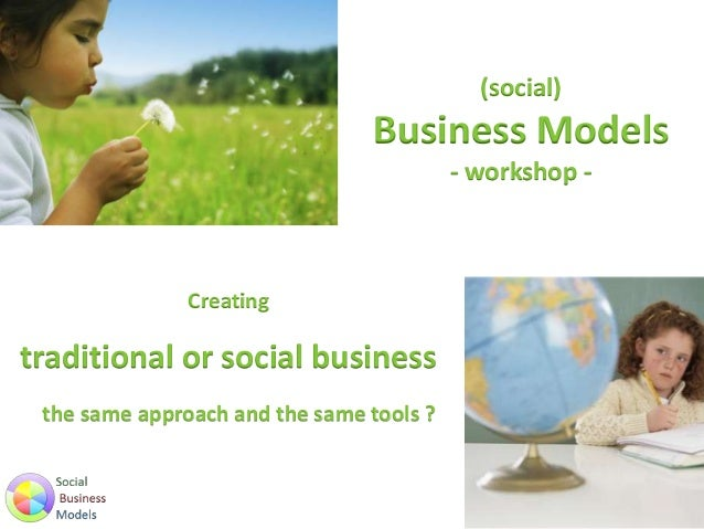 (social) Business Models - workshop - Creating traditional or social business the same approach and the same tools ?